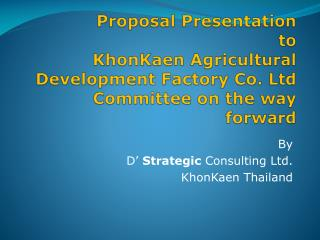 By D'  Strategic  Consulting Ltd. KhonKaen Thailand