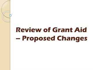 Review of Grant Aid – Proposed Changes