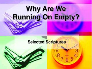 Why Are We  Running On Empty?