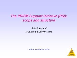 The PRISM Support Initiative (PSI): scope and structure