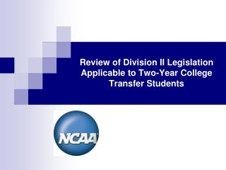 Review of Division II Legislation Applicable to Two-Year College Transfer Students