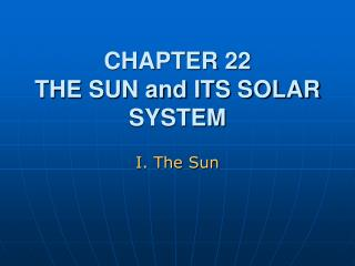 CHAPTER 22 THE SUN and ITS SOLAR SYSTEM