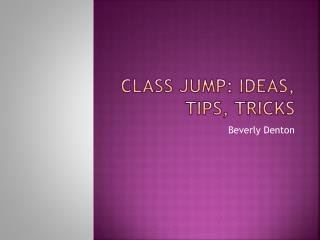 Class Jump: Ideas, Tips, Tricks
