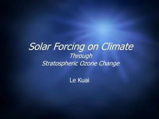 Solar Forcing on Climate Through Stratospheric Ozone Change