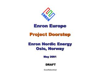 Enron Europe Project Doorstep Enron Nordic Energy Oslo, Norway May 2001