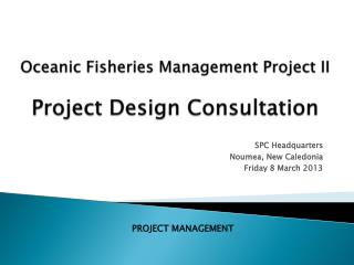 Oceanic Fisheries Management Project II   Project Design Consultation