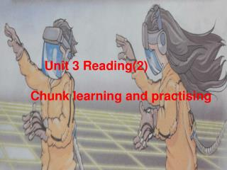 Unit 3 Reading(2)    Chunk learning and practising