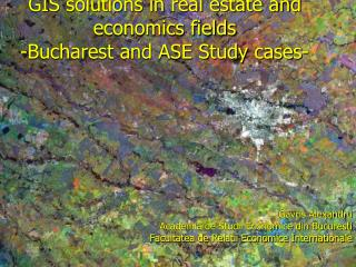 GIS solutions in real estate and economics fields -Bucharest and ASE Study cases-