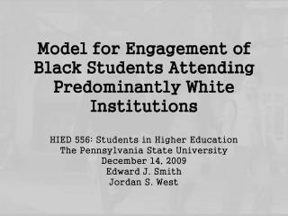 Model for Engagement of Black Students Attending  Predominantly White Institutions