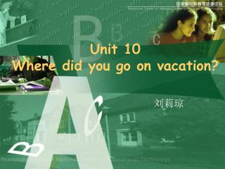 Unit 10  Where did you go on vacation?