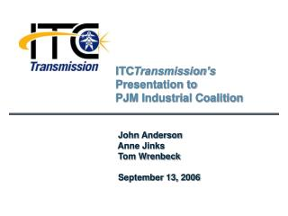 ITC Transmission's  Presentation to PJM Industrial Coalition
