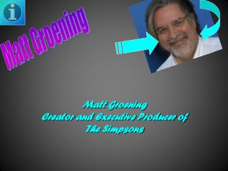 Matt Groening Creator and Executive Producer of The Simpsons