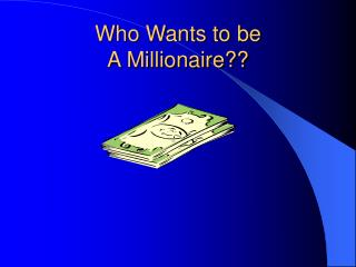 Who Wants to be  A Millionaire??