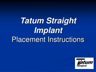 Tatum Straight Implant Placement Instructions
