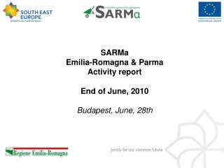 SARMa Emilia-Romagna & Parma Activity report End of June, 2010 Budapest, June, 28th
