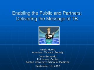 Enabling the Public and Partners: Delivering the Message of TB