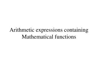 Arithmetic expressions containing Mathematical functions