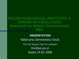 POLISH GEOLOGICAL INSTITUTE' S    CENTRE OF EXCELLENCE: Research on Abiotic Environment REA
