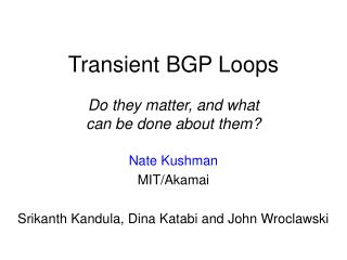 Transient BGP Loops Do they matter, and what  can be done about them?