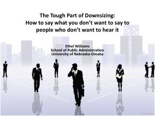 The Tough Part of Downsizing:  How to say what you don t want to say to  people who don t want to hear it