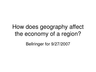 How does geography affect the economy of a region?