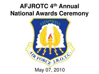 AFJROTC 4 th  Annual National Awards Ceremony