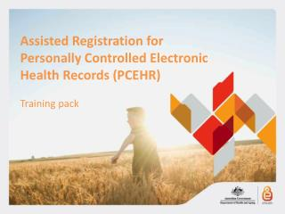 Assisted Registration for  Personally Controlled Electronic Health Records ( PCEHR ) Training pack