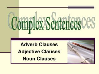 Adverb Clauses Adjective Clauses Noun Clauses