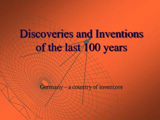 Discoveries and Inventions of the last 100 years