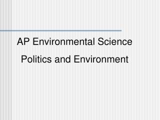 AP Environmental Science Politics and Environment