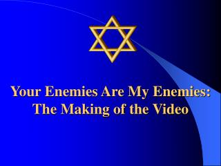 Your Enemies Are My Enemies: The Making of the Video