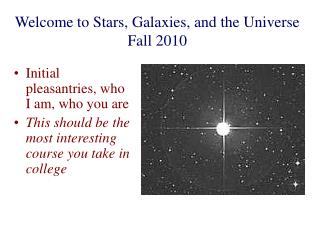 Welcome to Stars, Galaxies, and the Universe Fall 2010