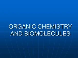 ORGANIC CHEMISTRY AND BIOMOLECULES