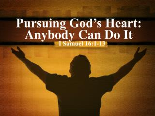 Pursuing God's Heart:  Anybody Can Do It