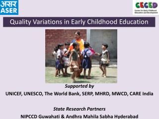 Supported by  UNICEF, UNESCO, The World Bank, SERP, MHRD, MWCD, CARE India State Research Partners