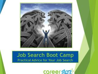 Job Search Boot Camp Practical Advice for  Your Job Search