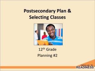 Postsecondary Plan &  Selecting Classes
