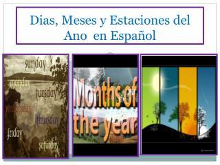 Dias, Meses y Estaciones del Ano  en Español