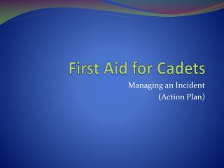 First Aid  for  Cadets