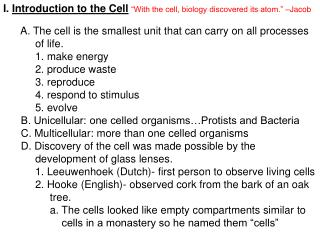 "I.  Introduction to the Cell ""With the cell, biology discovered its atom."" –Jacob"