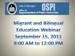 Migrant and Bilingual Education Webinar  September 15, 2011  9:00 AM to 12:00 PM