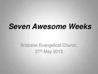 Seven Awesome Weeks
