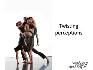 Twisting perceptions