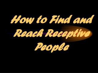 How to Find and Reach Receptive People