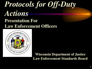 Protocols for Off-Duty  Actions Presentation For  Law Enforcement Officers