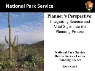 Planner s Perspective: Integrating Science and Vital Signs into the Planning Process     National Park Service Denver Se