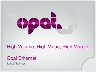 High Volume, High Value, High Margin Opal Ethernet