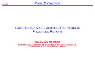 Cooling Services Joining Techniques: Progress Report