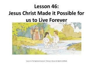 Lesson 46: Jesus Christ Made it Possible for us to Live Forever