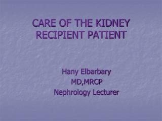 CARE OF THE KIDNEY RECIPIENT PATIENT